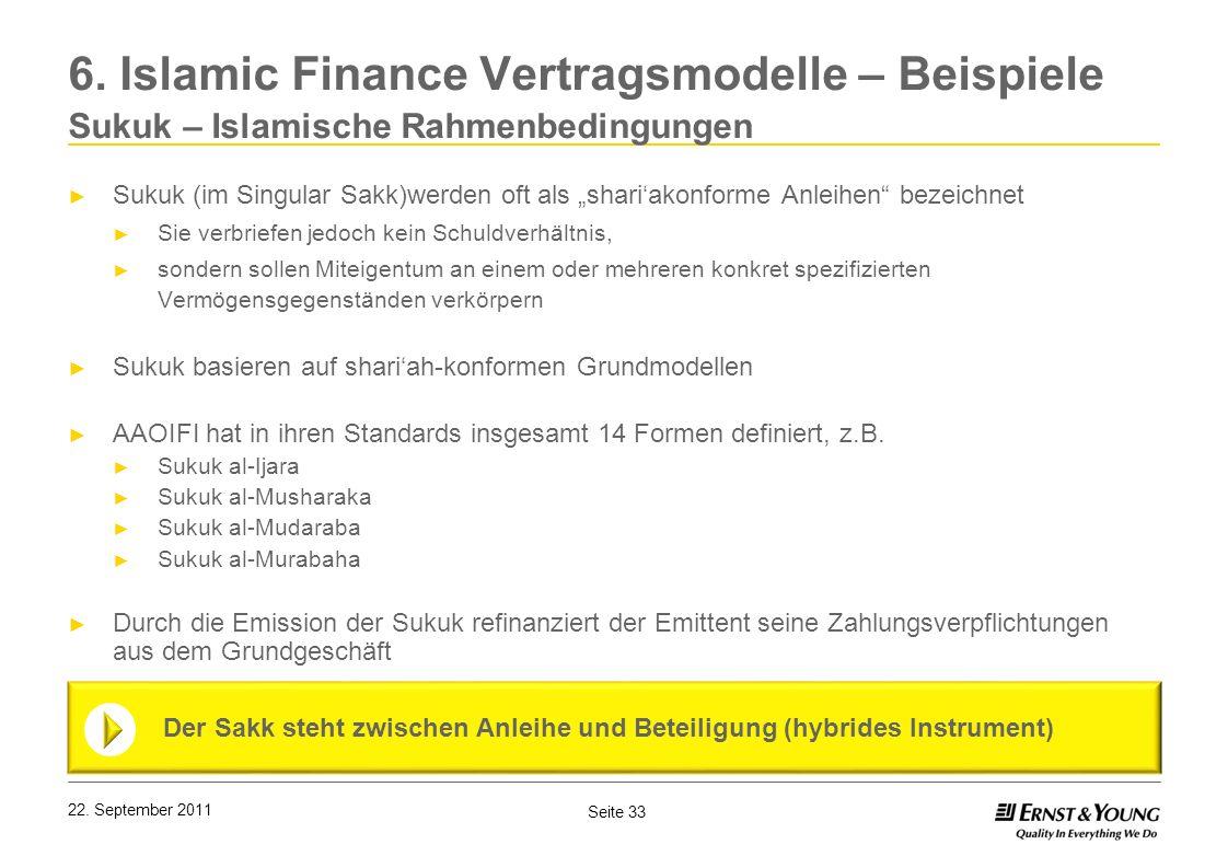 Seite 33 22. September 2011 6. Islamic Finance Vertragsmodelle – Beispiele Sukuk – Islamische Rahmenbedingungen Sukuk (im Singular Sakk)werden oft als