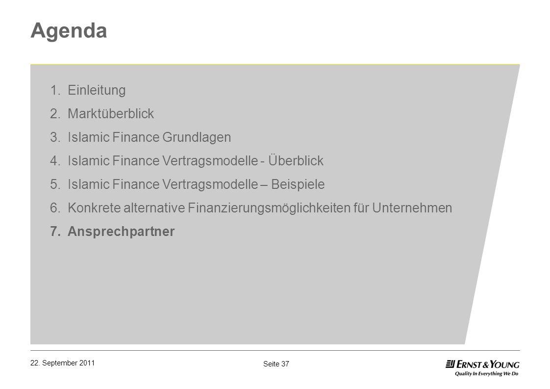 Seite 37 22. September 2011 Agenda 1.Einleitung 2.Marktüberblick 3.Islamic Finance Grundlagen 4.Islamic Finance Vertragsmodelle - Überblick 5.Islamic