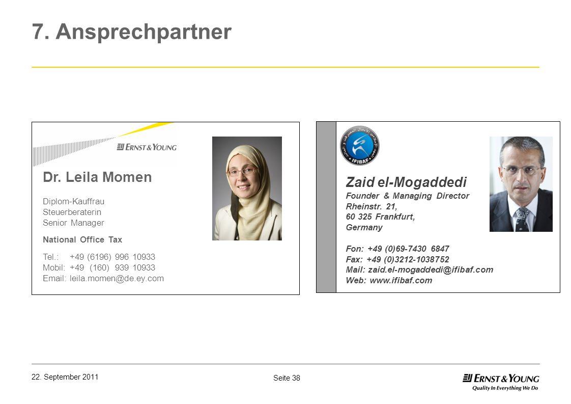 Seite 38 22. September 2011 7. Ansprechpartner Dr. Leila Momen Diplom-Kauffrau Steuerberaterin Senior Manager National Office Tax Tel.: +49 (6196) 996