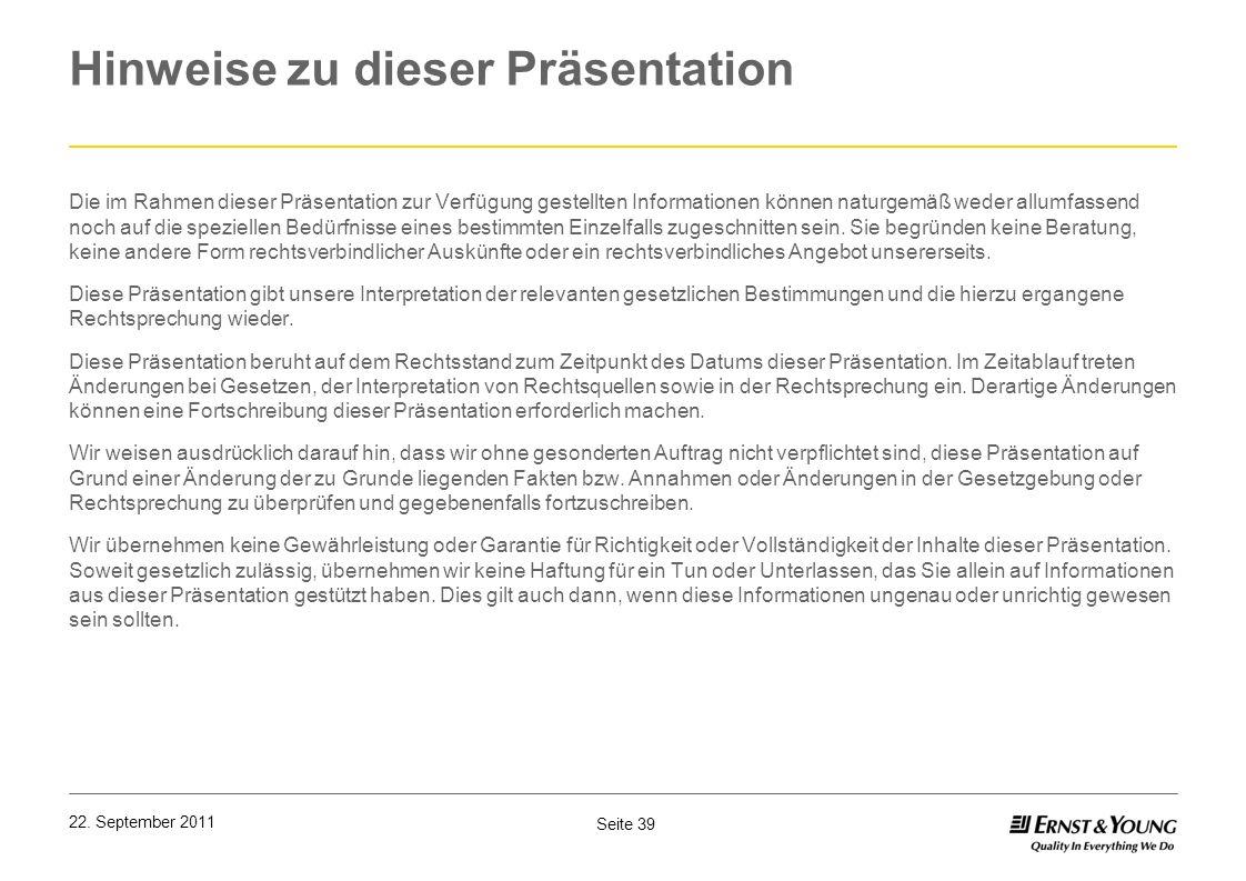 Seite 39 22. September 2011 Hinweise zu dieser Präsentation Die im Rahmen dieser Präsentation zur Verfügung gestellten Informationen können naturgemäß