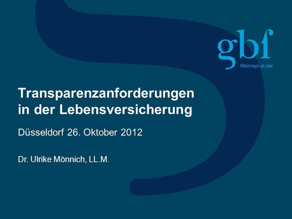 Transparenzanforderungen in der Lebensversicherung Düsseldorf 26. Oktober 2012 Dr. Ulrike Mönnich, LL.M.
