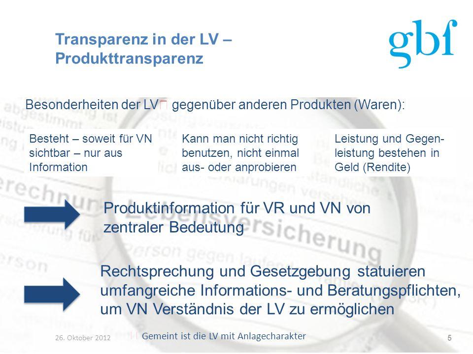 Transparenz in der LV – Produkttransparenz 26. Oktober 2012 5 Besonderheiten der LV gegenüber anderen Produkten (Waren): Besteht – soweit für VN sicht