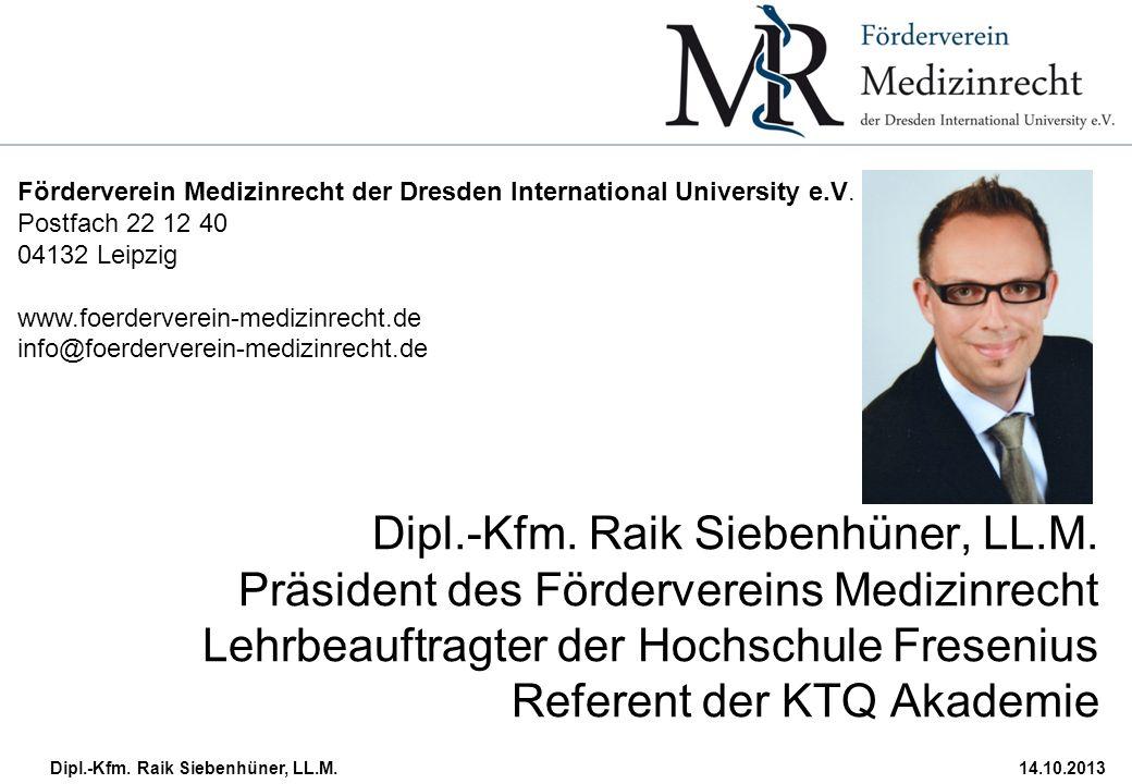 Dipl.-Kfm. Raik Siebenhüner, LL.M.14.10.2013 Dipl.-Kfm. Raik Siebenhüner, LL.M. Präsident des Fördervereins Medizinrecht Lehrbeauftragter der Hochschu