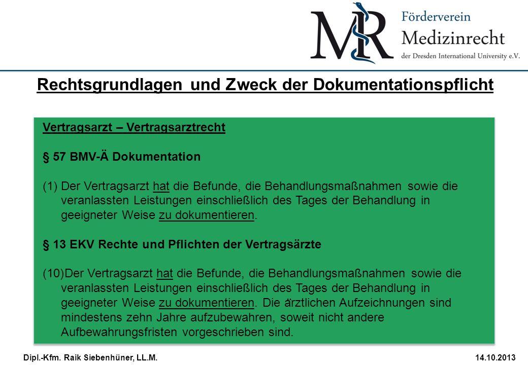 StudiengangDatum · Folie 11 Dipl.-Kfm. Raik Siebenhüner, LL.M.14.10.2013 Vertragsarzt – Vertragsarztrecht § 57 BMV-Ä Dokumentation (1)Der Vertragsarzt