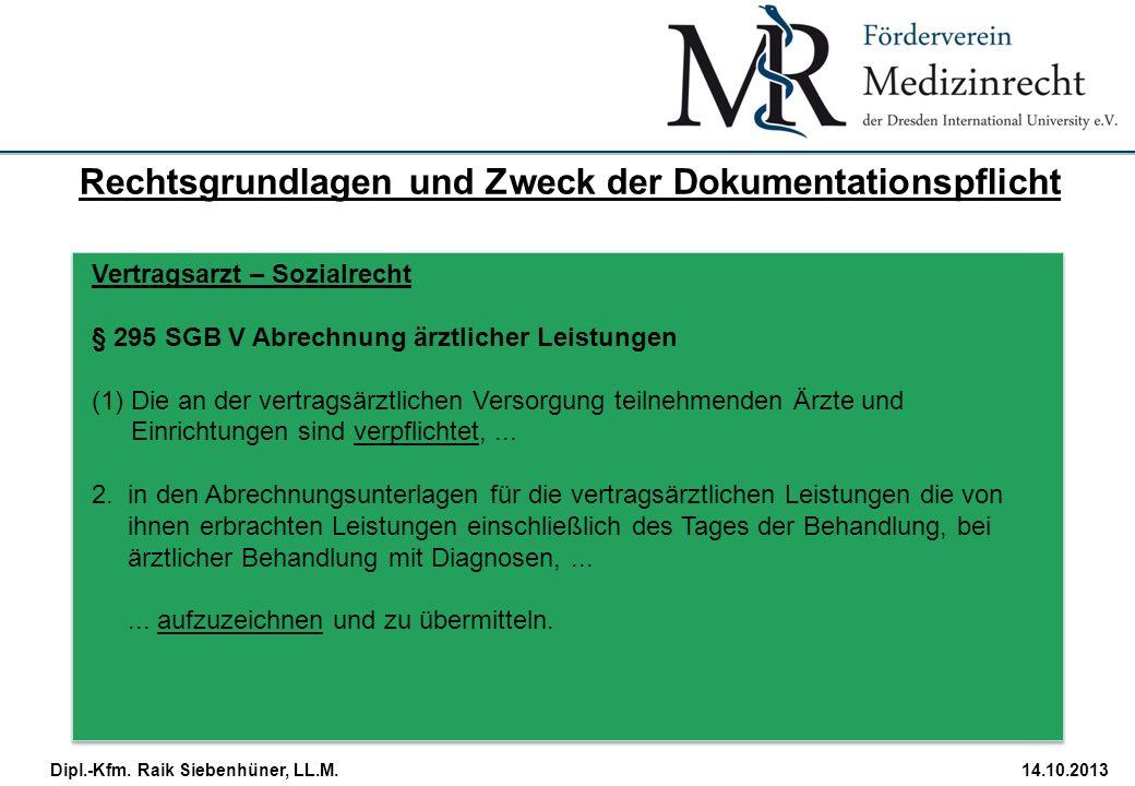 StudiengangDatum · Folie 13 Dipl.-Kfm. Raik Siebenhüner, LL.M.14.10.2013 Vertragsarzt – Sozialrecht § 295 SGB V Abrechnung ärztlicher Leistungen (1)Di