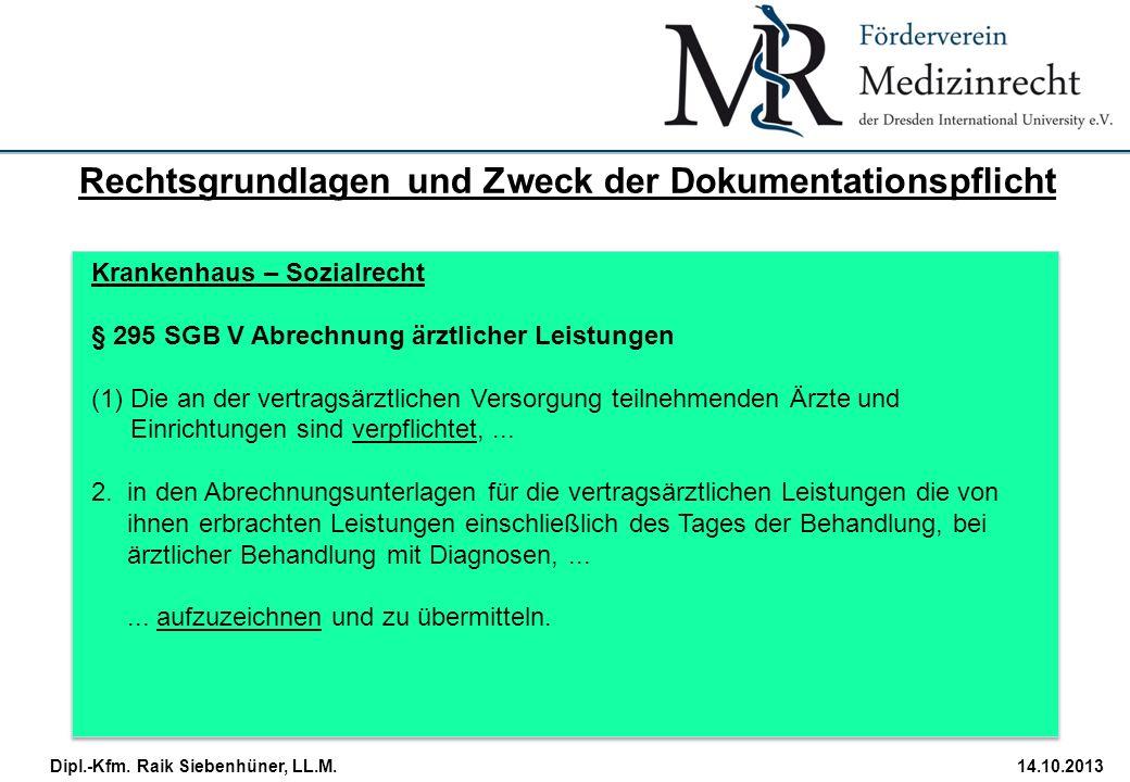 StudiengangDatum · Folie 16 Dipl.-Kfm. Raik Siebenhüner, LL.M.14.10.2013 Krankenhaus – Sozialrecht § 295 SGB V Abrechnung ärztlicher Leistungen (1)Die