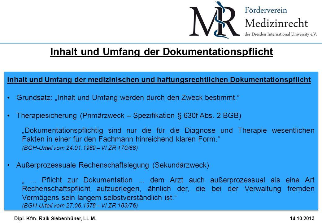 StudiengangDatum · Folie 18 Dipl.-Kfm. Raik Siebenhüner, LL.M.14.10.2013 Inhalt und Umfang der medizinischen und haftungsrechtlichen Dokumentationspfl