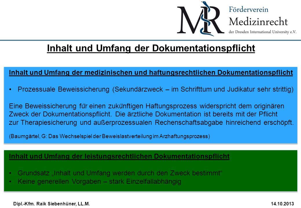 StudiengangDatum · Folie 19 Dipl.-Kfm. Raik Siebenhüner, LL.M.14.10.2013 Inhalt und Umfang der medizinischen und haftungsrechtlichen Dokumentationspfl