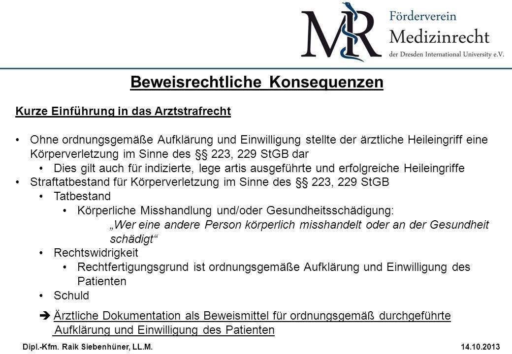 StudiengangDatum · Folie 23 Dipl.-Kfm. Raik Siebenhüner, LL.M.14.10.2013 Kurze Einführung in das Arztstrafrecht Ohne ordnungsgemäße Aufklärung und Ein