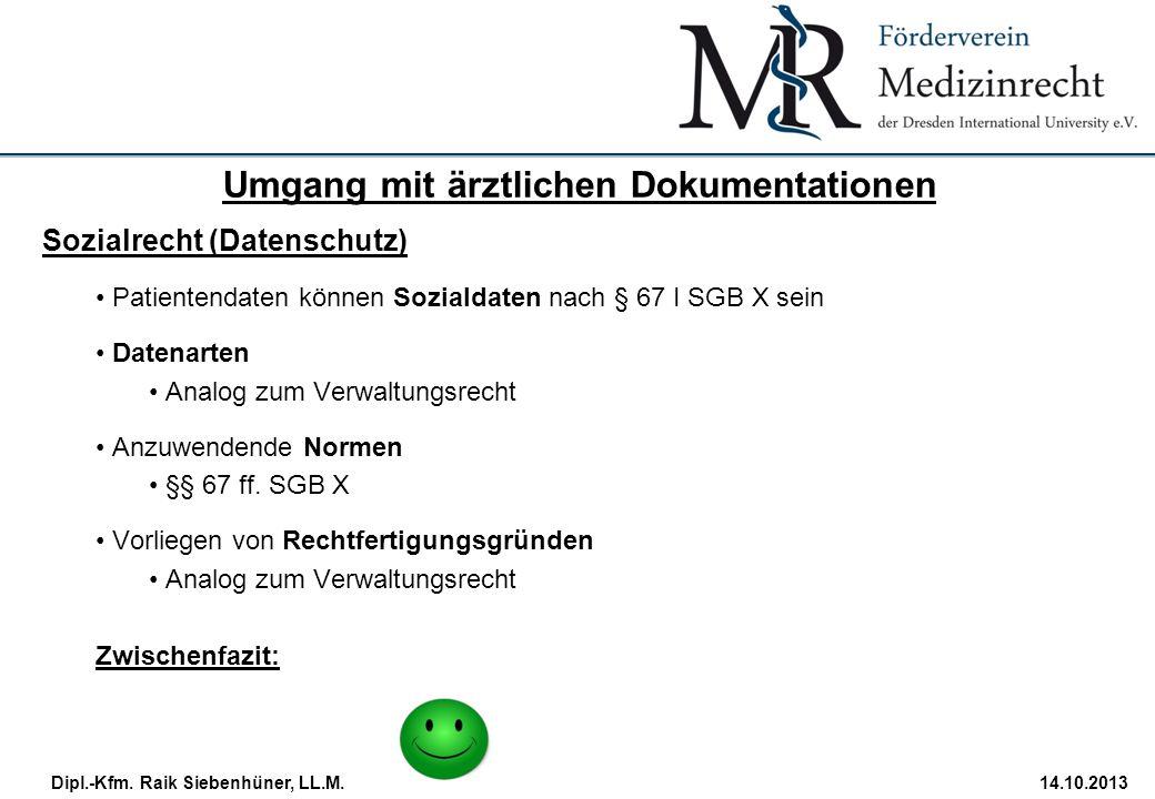 StudiengangDatum · Folie 28 Dipl.-Kfm. Raik Siebenhüner, LL.M.14.10.2013 Sozialrecht (Datenschutz) Patientendaten können Sozialdaten nach § 67 I SGB X
