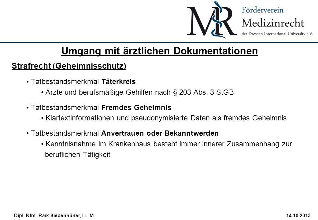 StudiengangDatum · Folie 29 Dipl.-Kfm. Raik Siebenhüner, LL.M.14.10.2013 Strafrecht (Geheimnisschutz) Tatbestandsmerkmal Täterkreis Ärzte und berufsmä