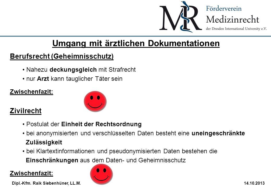 StudiengangDatum · Folie 31 Dipl.-Kfm. Raik Siebenhüner, LL.M.14.10.2013 Berufsrecht (Geheimnisschutz) Nahezu deckungsgleich mit Strafrecht nur Arzt k