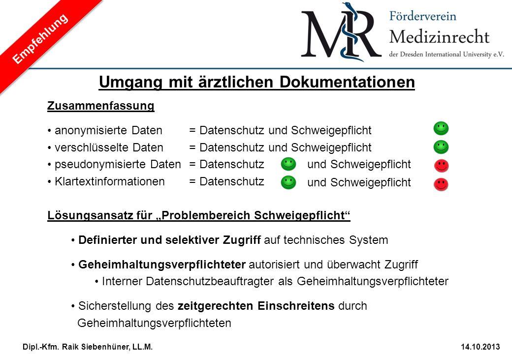 StudiengangDatum · Folie 32 Dipl.-Kfm. Raik Siebenhüner, LL.M.14.10.2013 Zusammenfassung anonymisierte Daten = Datenschutz und Schweigepflicht verschl