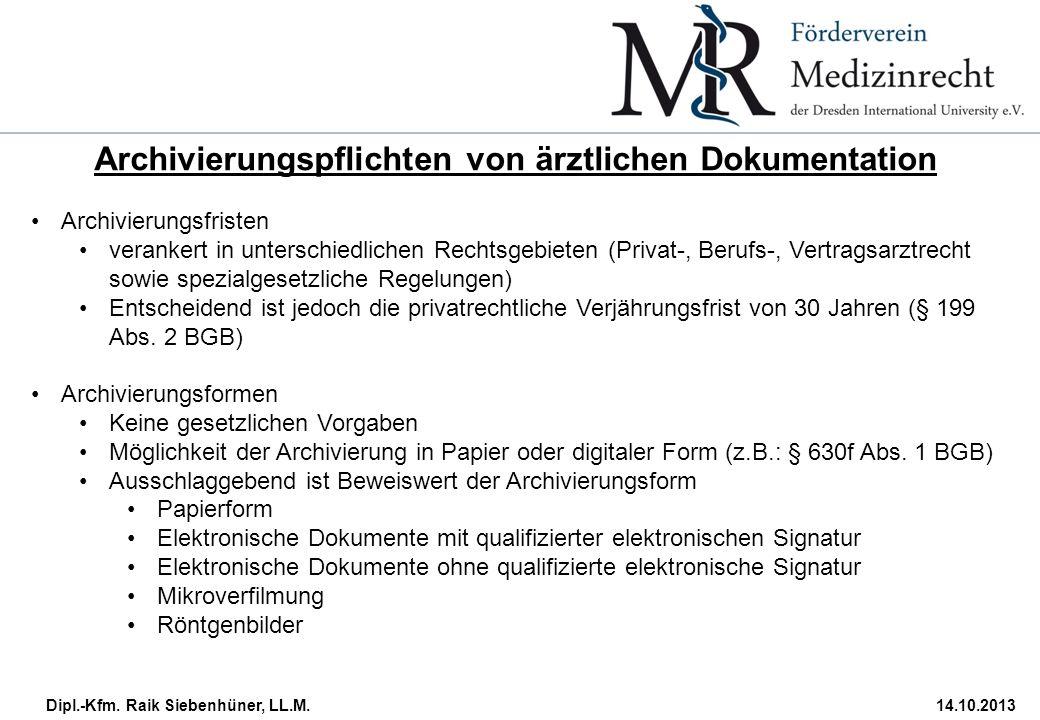 Dipl.-Kfm. Raik Siebenhüner, LL.M.14.10.2013 Archivierungspflichten von ärztlichen Dokumentation Archivierungsfristen verankert in unterschiedlichen R