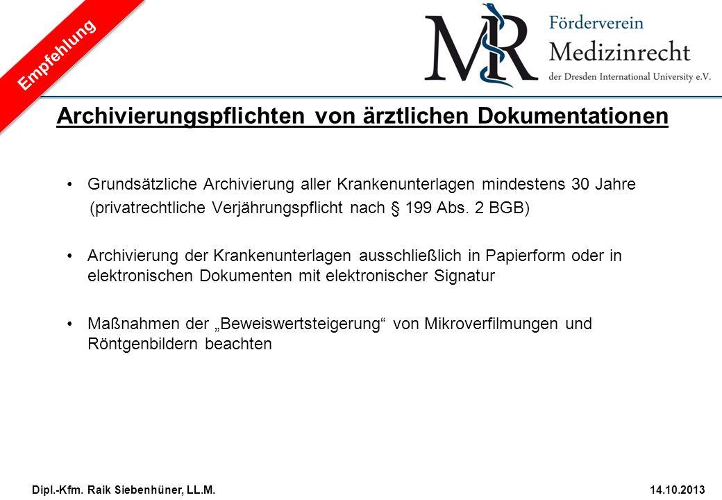 StudiengangDatum · Folie 34 Dipl.-Kfm. Raik Siebenhüner, LL.M.14.10.2013 Grundsätzliche Archivierung aller Krankenunterlagen mindestens 30 Jahre (priv
