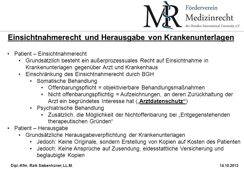 Dipl.-Kfm. Raik Siebenhüner, LL.M.14.10.2013 Einsichtnahmerecht und Herausgabe von Krankenunterlagen Patient – Einsichtnahmerecht Grundsätzlich besteh