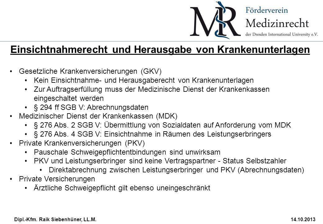 Dipl.-Kfm. Raik Siebenhüner, LL.M.14.10.2013 Einsichtnahmerecht und Herausgabe von Krankenunterlagen Gesetzliche Krankenversicherungen (GKV) Kein Eins