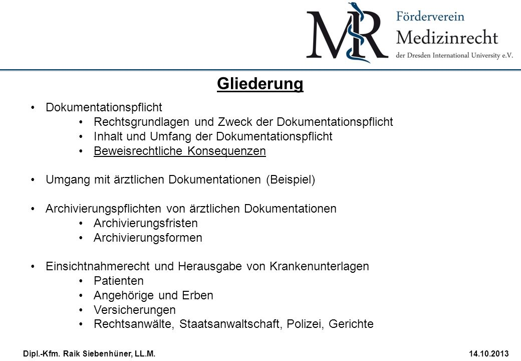 StudiengangDatum · Folie 4 Dipl.-Kfm. Raik Siebenhüner, LL.M.14.10.2013 Gliederung Dokumentationspflicht Rechtsgrundlagen und Zweck der Dokumentations