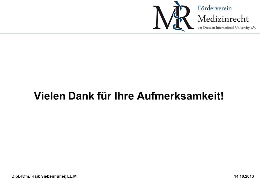 Dipl.-Kfm. Raik Siebenhüner, LL.M.14.10.2013 Vielen Dank für Ihre Aufmerksamkeit!