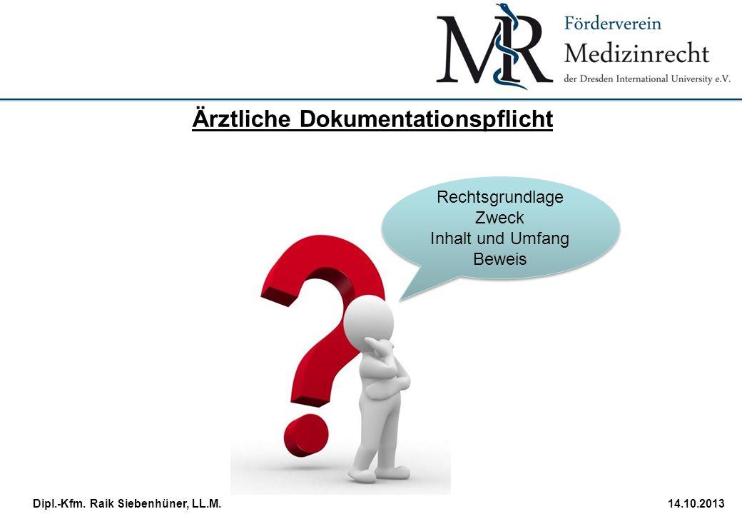 StudiengangDatum · Folie 5 Dipl.-Kfm. Raik Siebenhüner, LL.M.14.10.2013 Ärztliche Dokumentationspflicht Rechtsgrundlage Zweck Inhalt und Umfang Beweis