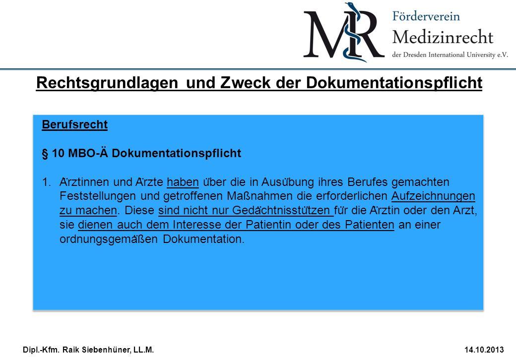 StudiengangDatum · Folie 9 Dipl.-Kfm. Raik Siebenhüner, LL.M.14.10.2013 Berufsrecht § 10 MBO-Ä Dokumentationspflicht 1.A ̈ rztinnen und A ̈ rzte haben
