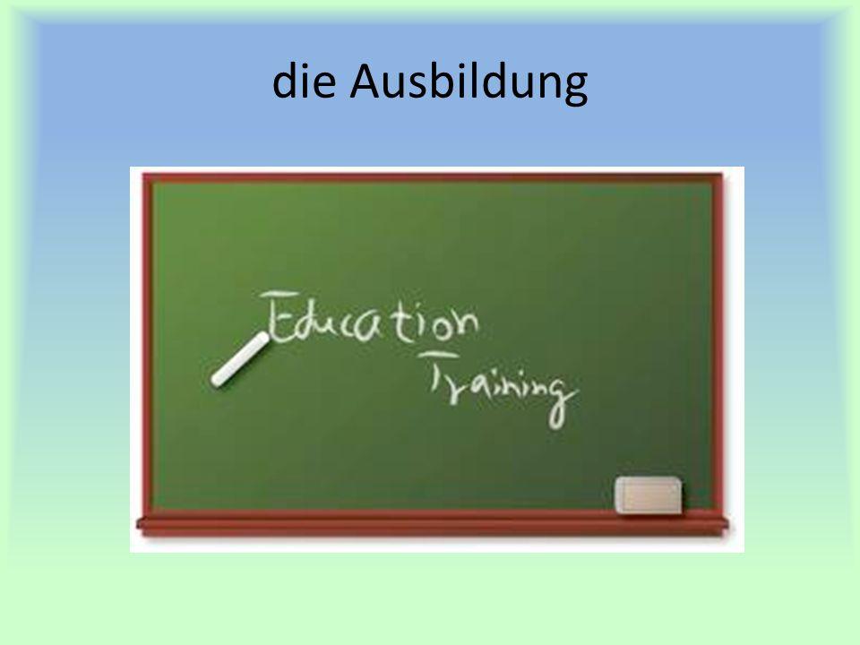 die Ausbildung