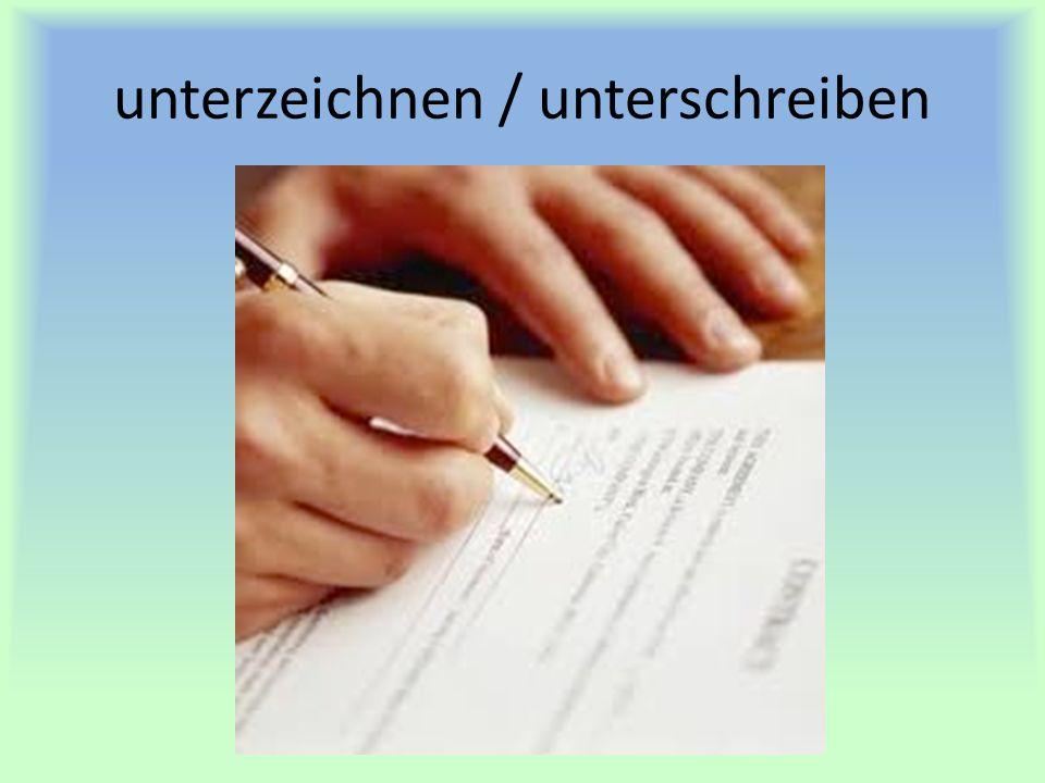 unterzeichnen / unterschreiben