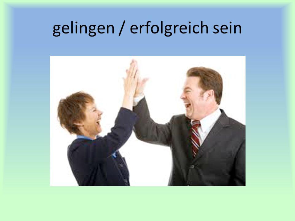 gelingen / erfolgreich sein