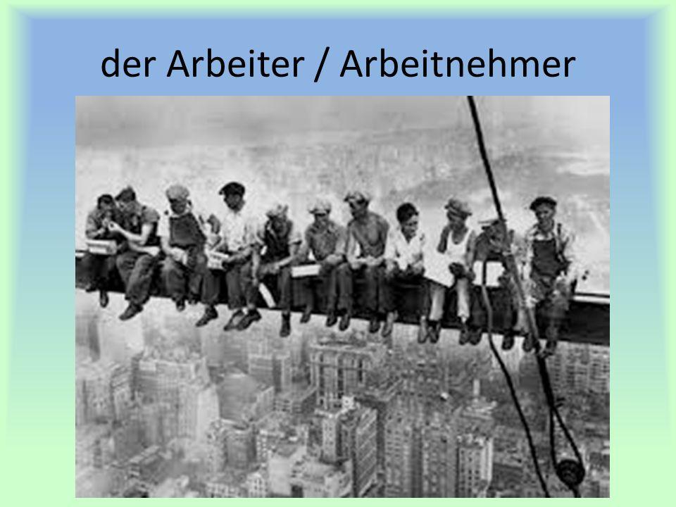 der Arbeiter / Arbeitnehmer