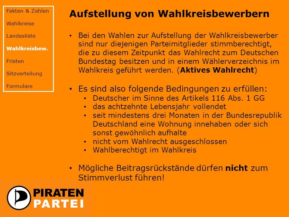 Aufstellung von Wahlkreisbewerbern Bei den Wahlen zur Aufstellung der Wahlkreisbewerber sind nur diejenigen Parteimitglieder stimmberechtigt, die zu diesem Zeitpunkt das Wahlrecht zum Deutschen Bundestag besitzen und in einem Wählerverzeichnis im Wahlkreis geführt werden.