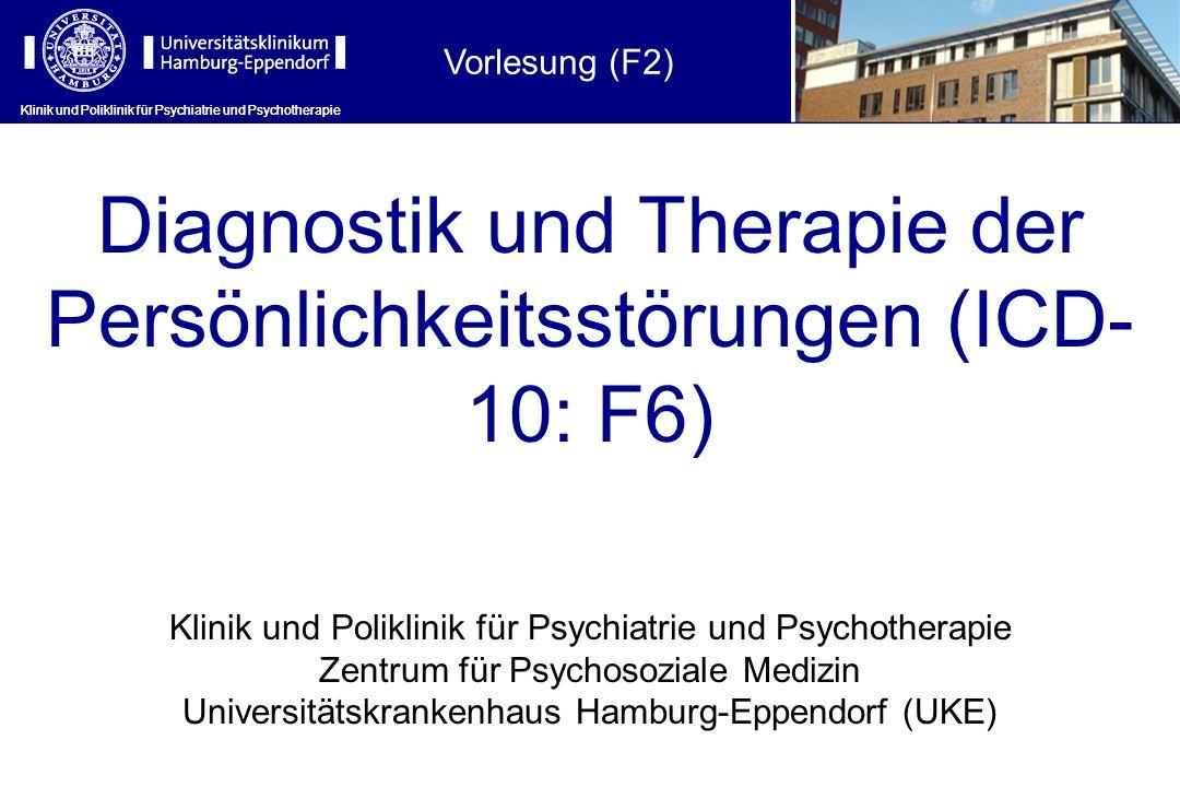 Klinik und Poliklinik für Psychiatrie und Psychotherapie Diagnostik und Therapie der Persönlichkeitsstörungen (ICD- 10: F6) Klinik und Poliklinik für