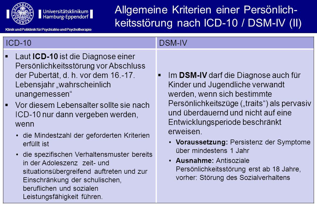 Klinik und Poliklinik für Psychiatrie und Psychotherapie ICD-10DSM-IV Laut ICD-10 ist die Diagnose einer Persönlichkeitsstörung vor Abschluss der Pube