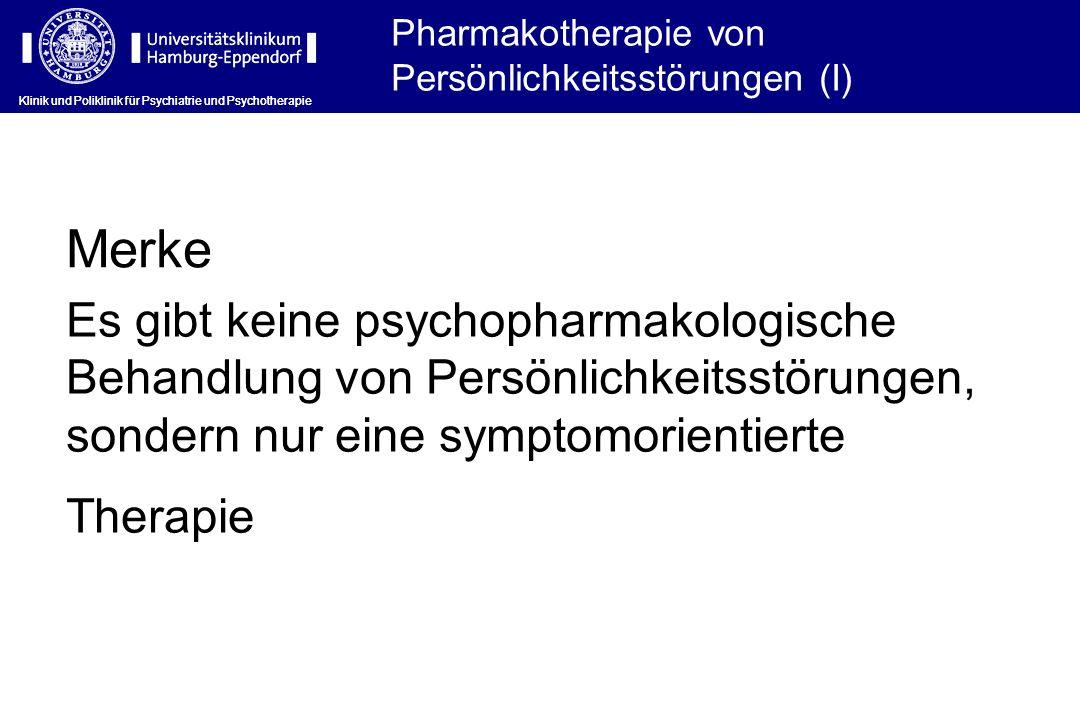 Es gibt keine psychopharmakologische Behandlung von Persönlichkeitsstörungen, sondern nur eine symptomorientierte Therapie Merke Pharmakotherapie von