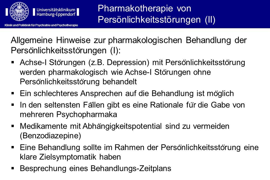 Klinik und Poliklinik für Psychiatrie und Psychotherapie Allgemeine Hinweise zur pharmakologischen Behandlung der Perso ̈ nlichkeitssto ̈ rungen (I):