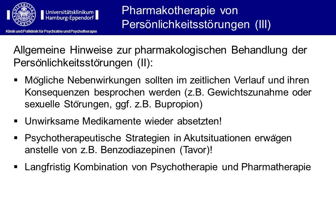 Klinik und Poliklinik für Psychiatrie und Psychotherapie Allgemeine Hinweise zur pharmakologischen Behandlung der Perso ̈ nlichkeitssto ̈ rungen (II):
