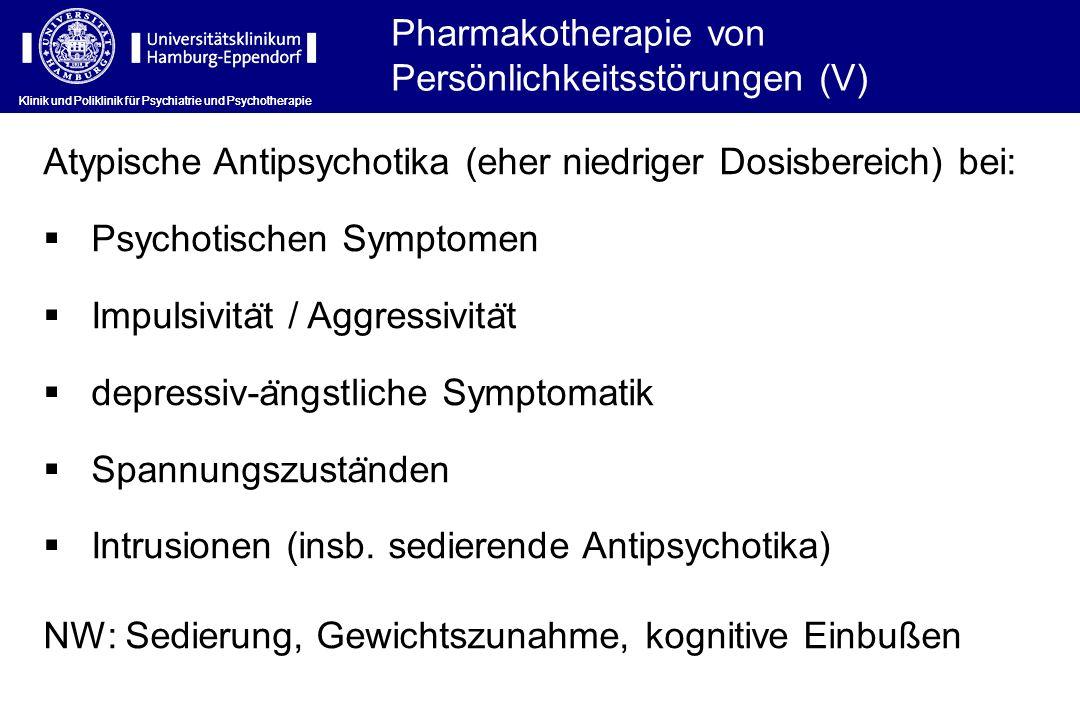 Klinik und Poliklinik für Psychiatrie und Psychotherapie Atypische Antipsychotika (eher niedriger Dosisbereich) bei: Psychotischen Symptomen Impulsivi