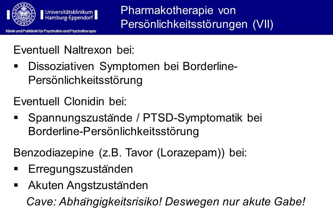 Klinik und Poliklinik für Psychiatrie und Psychotherapie Eventuell Naltrexon bei: Dissoziativen Symptomen bei Borderline- Persönlichkeitsstörung Event