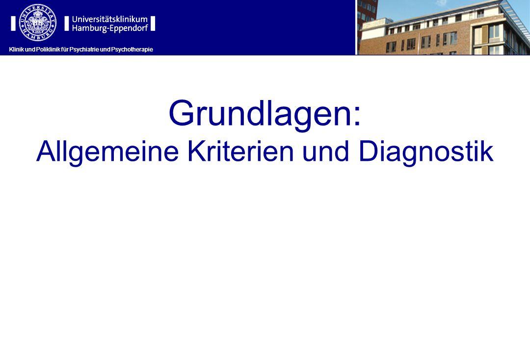 Klinik und Poliklinik für Psychiatrie und Psychotherapie Grundlagen: Allgemeine Kriterien und Diagnostik Klinik und Poliklinik für Psychiatrie und Psy