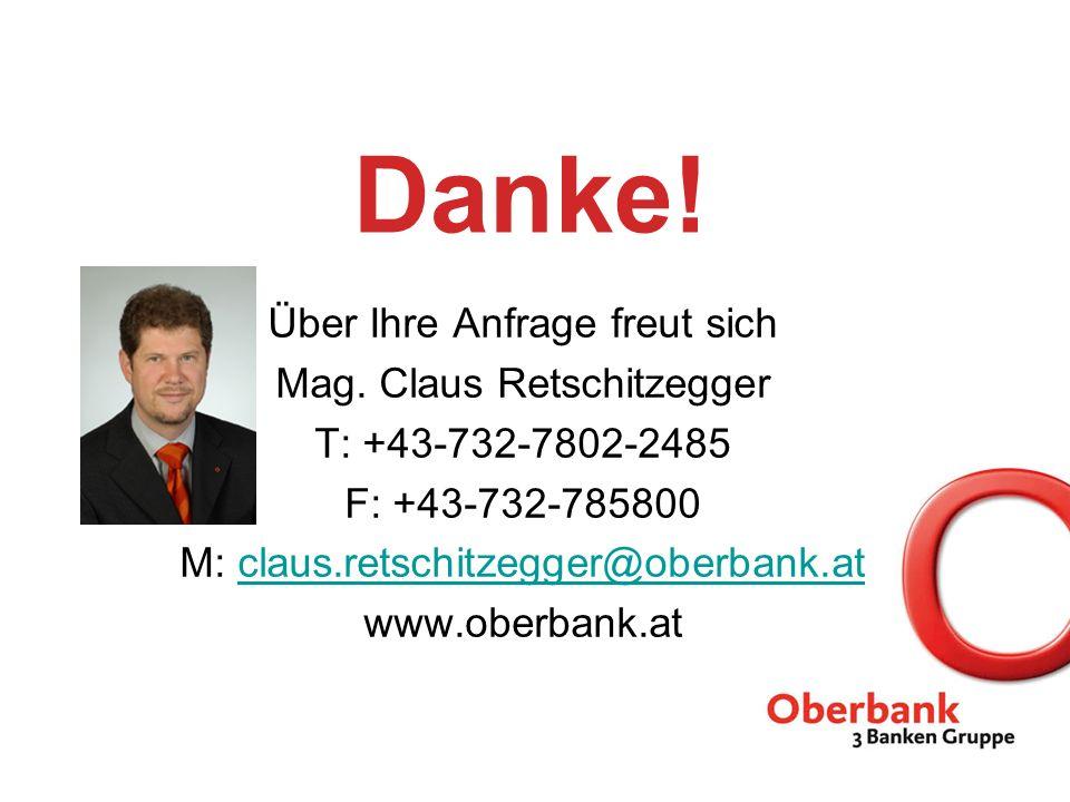 Danke! Über Ihre Anfrage freut sich Mag. Claus Retschitzegger T: +43-732-7802-2485 F: +43-732-785800 M: claus.retschitzegger@oberbank.atclaus.retschit