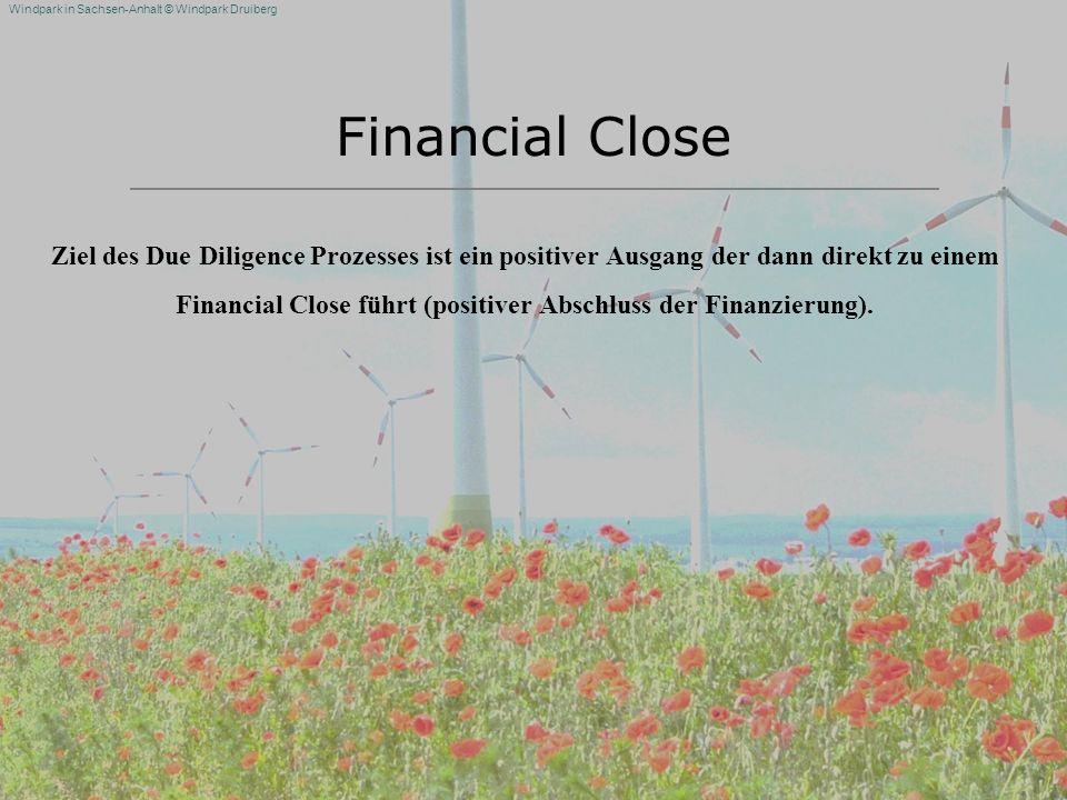 Windpark in Sachsen-Anhalt © Windpark Druiberg Financial Close Ziel des Due Diligence Prozesses ist ein positiver Ausgang der dann direkt zu einem Fin