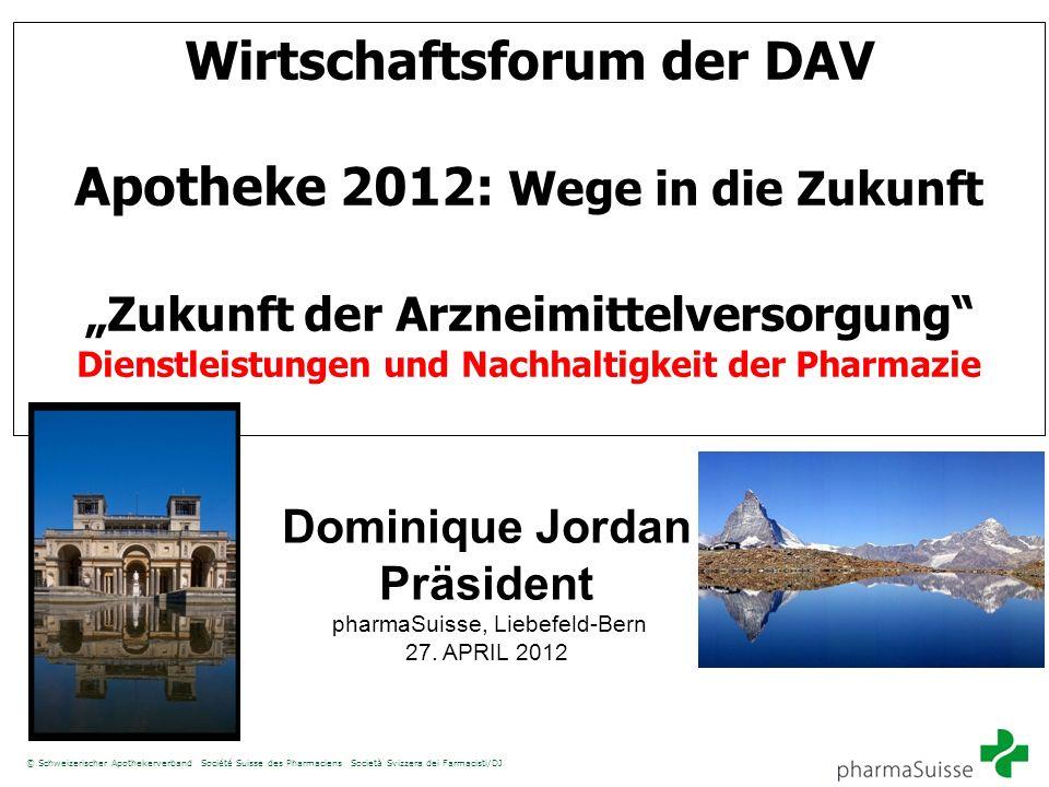 © Schweizerischer Apothekerverband Société Suisse des Pharmaciens Società Svizzera dei Farmacisti/DJ Wirtschaftsforum der DAV Apotheke 2012: Wege in d
