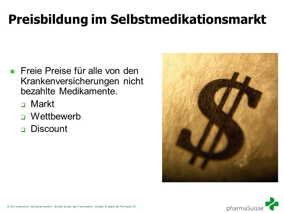 © Schweizerischer Apothekerverband Société Suisse des Pharmaciens Società Svizzera dei Farmacisti/DJ Preisbildung im Selbstmedikationsmarkt Freie Prei