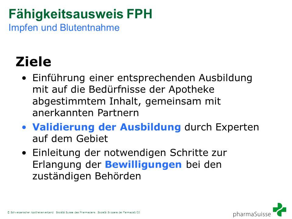 © Schweizerischer Apothekerverband Société Suisse des Pharmaciens Società Svizzera dei Farmacisti/DJ Fähigkeitsausweis FPH Impfen und Blutentnahme Zie