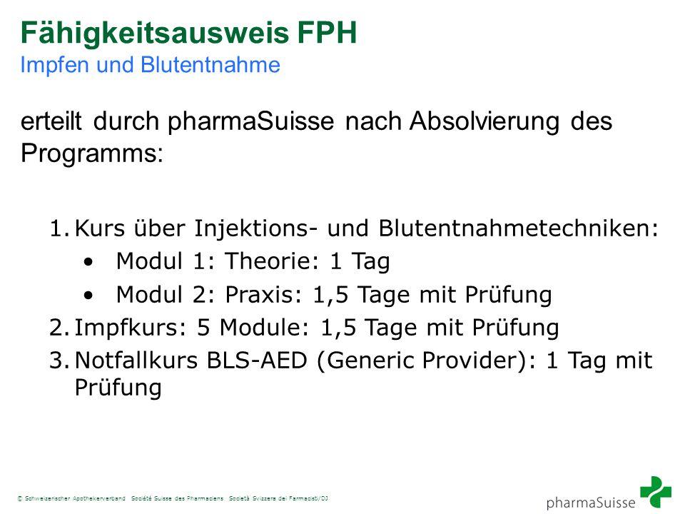 © Schweizerischer Apothekerverband Société Suisse des Pharmaciens Società Svizzera dei Farmacisti/DJ Fähigkeitsausweis FPH Impfen und Blutentnahme 1.K