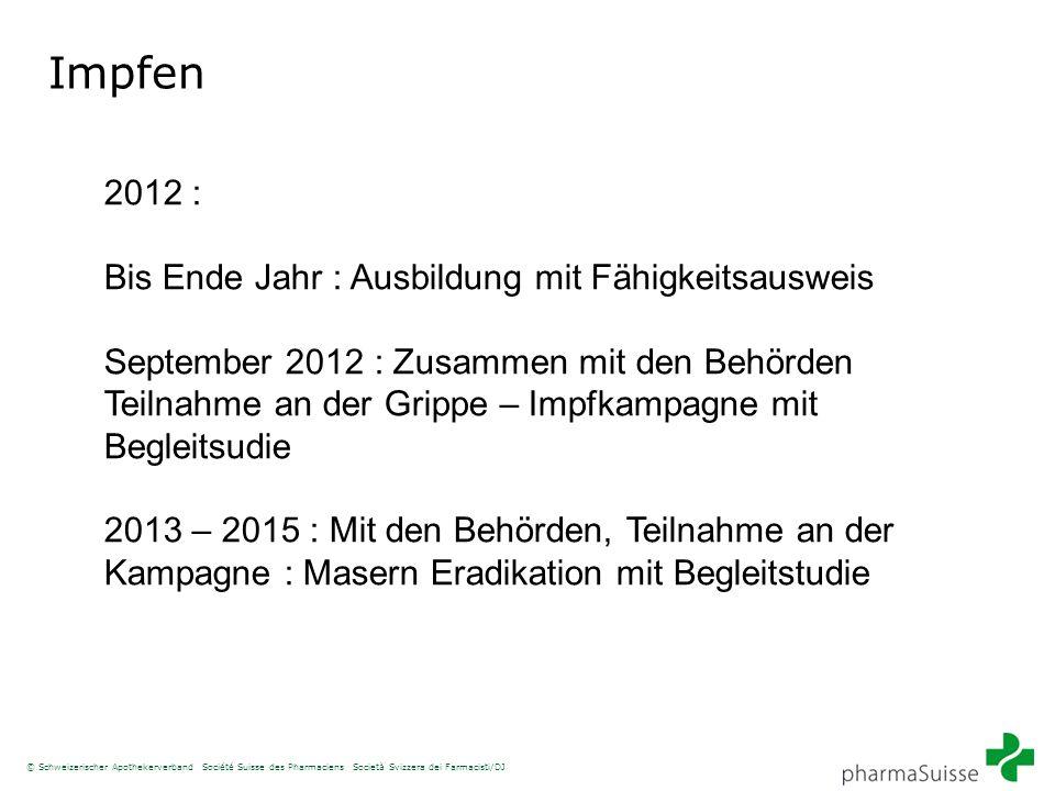 © Schweizerischer Apothekerverband Société Suisse des Pharmaciens Società Svizzera dei Farmacisti/DJ Impfen 2012 : Bis Ende Jahr : Ausbildung mit Fähi