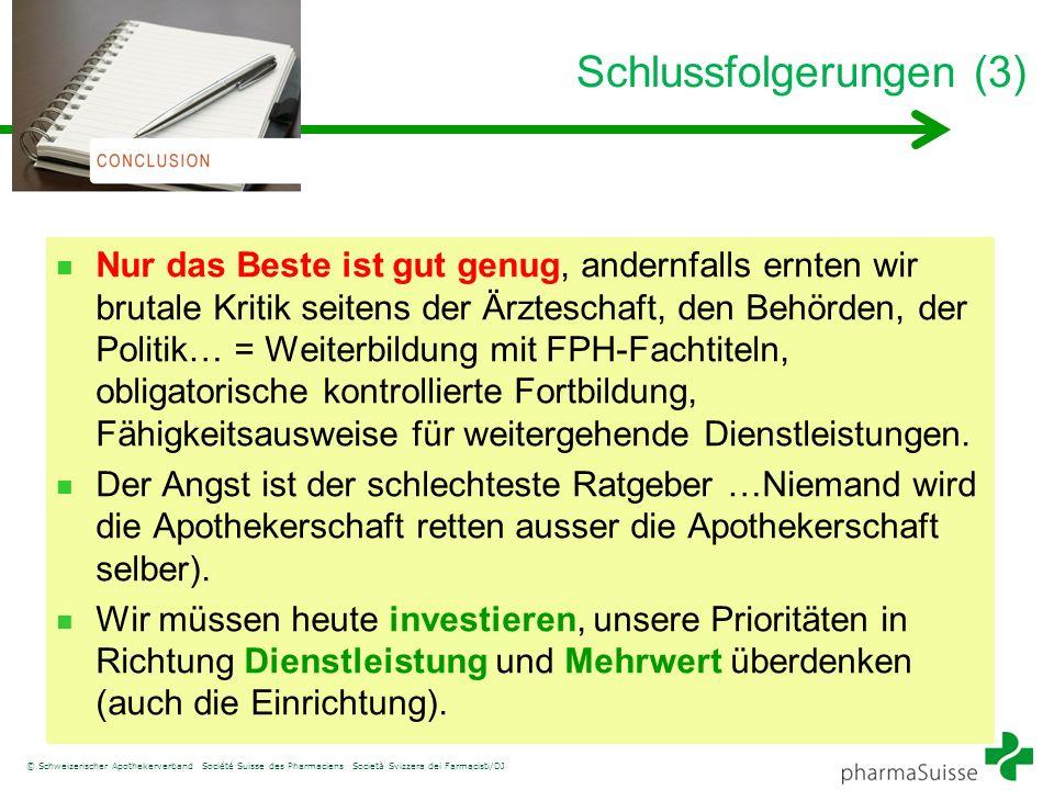 © Schweizerischer Apothekerverband Société Suisse des Pharmaciens Società Svizzera dei Farmacisti/DJ Schlussfolgerungen (3) Nur das Beste ist gut genu