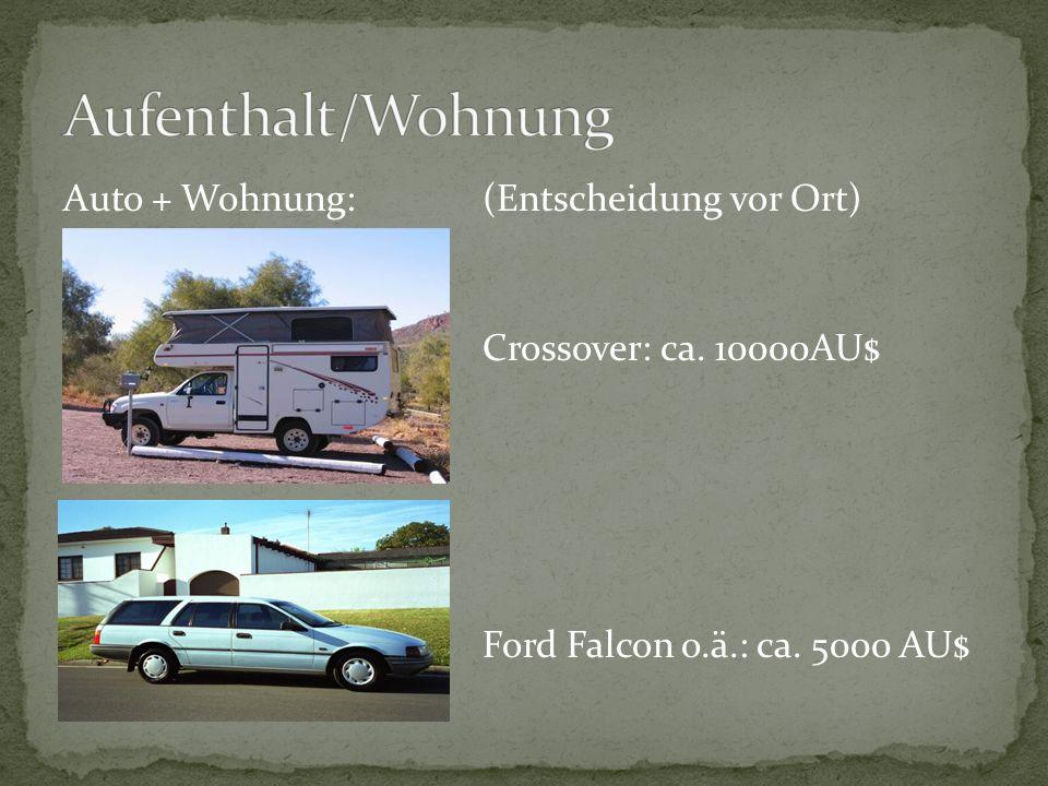 Auto + Wohnung: (Entscheidung vor Ort) Crossover: ca. 10000AU$ Ford Falcon o.ä.: ca. 5000 AU$