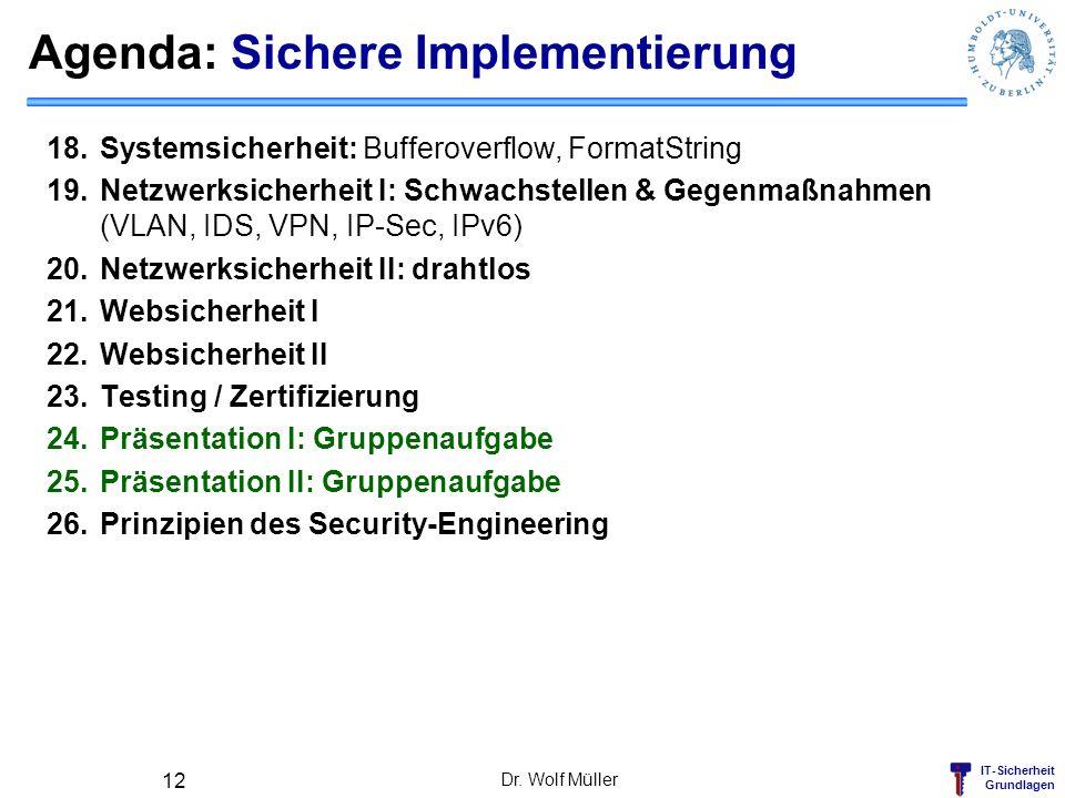 IT-Sicherheit Grundlagen Agenda: Sichere Implementierung 18.Systemsicherheit: Bufferoverflow, FormatString 19.Netzwerksicherheit I: Schwachstellen & G