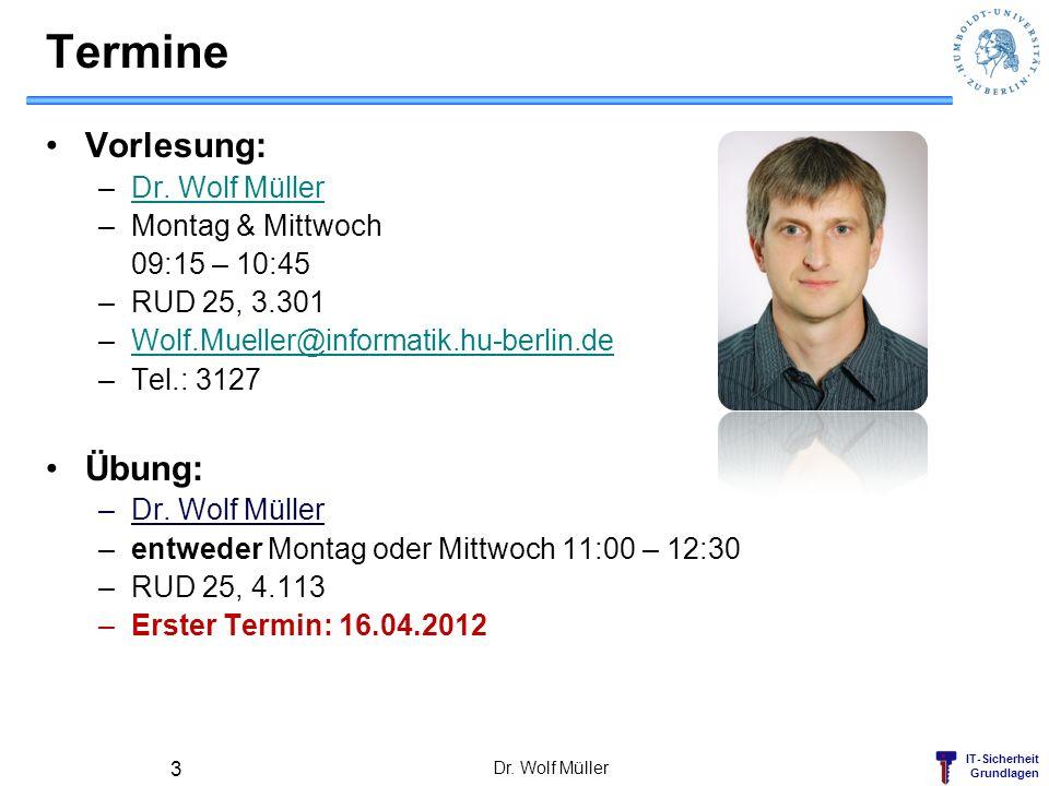 IT-Sicherheit Grundlagen Termine Vorlesung: –Dr. Wolf MüllerDr. Wolf Müller –Montag & Mittwoch 09:15 – 10:45 –RUD 25, 3.301 –Wolf.Mueller@informatik.h