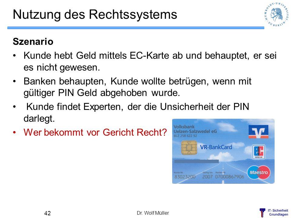 IT-Sicherheit Grundlagen Nutzung des Rechtssystems Szenario Kunde hebt Geld mittels EC-Karte ab und behauptet, er sei es nicht gewesen. Banken behaupt